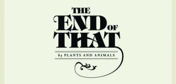 Tunes Review: Plants and Animals – The End of That